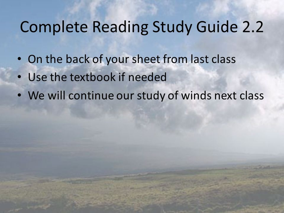 Complete Reading Study Guide 2.2 On the back of your sheet from last class Use the textbook if needed We will continue our study of winds next class