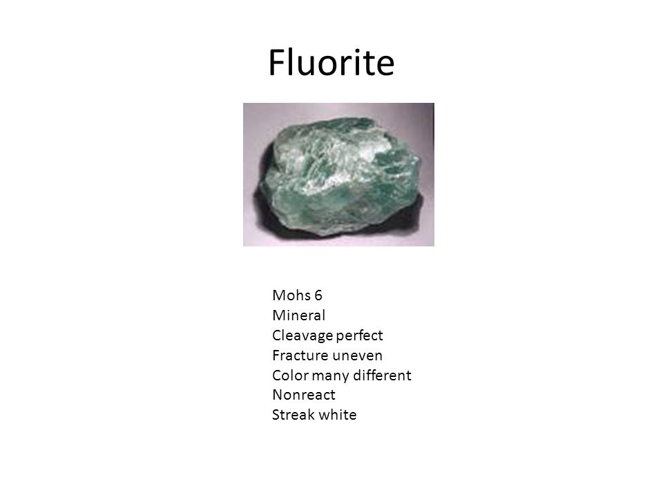 Fluorite Mohs 6 Mineral Cleavage perfect Fracture uneven Color many different Nonreact Streak white