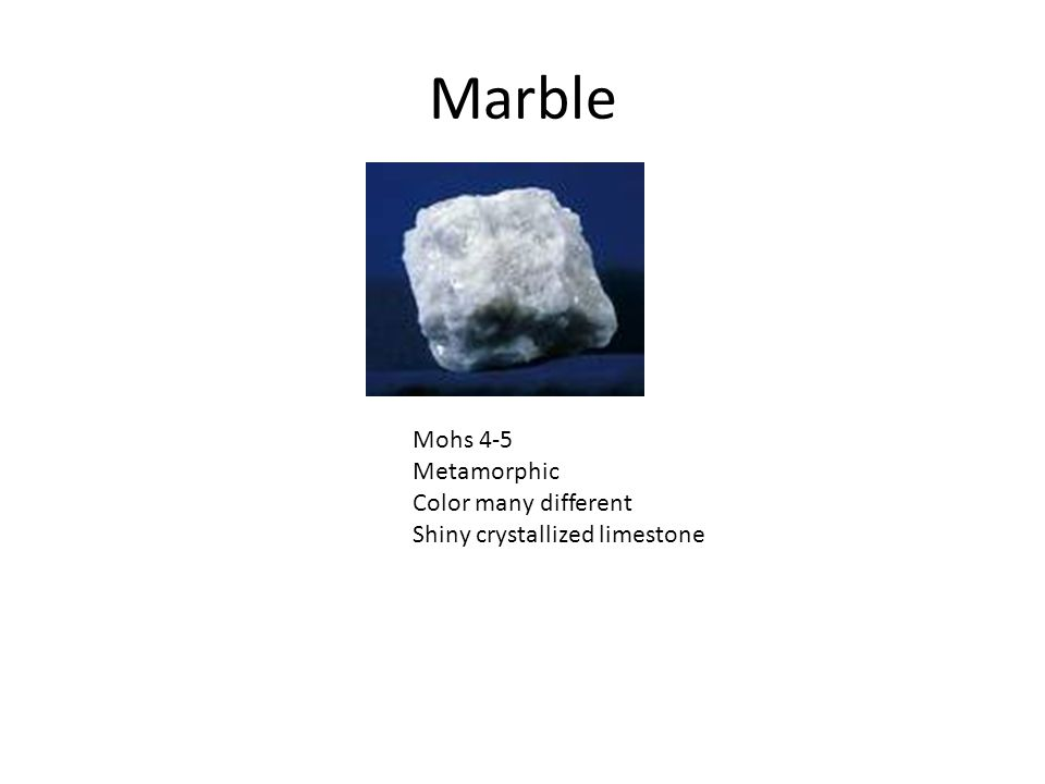 Marble Mohs 4-5 Metamorphic Color many different Shiny crystallized limestone