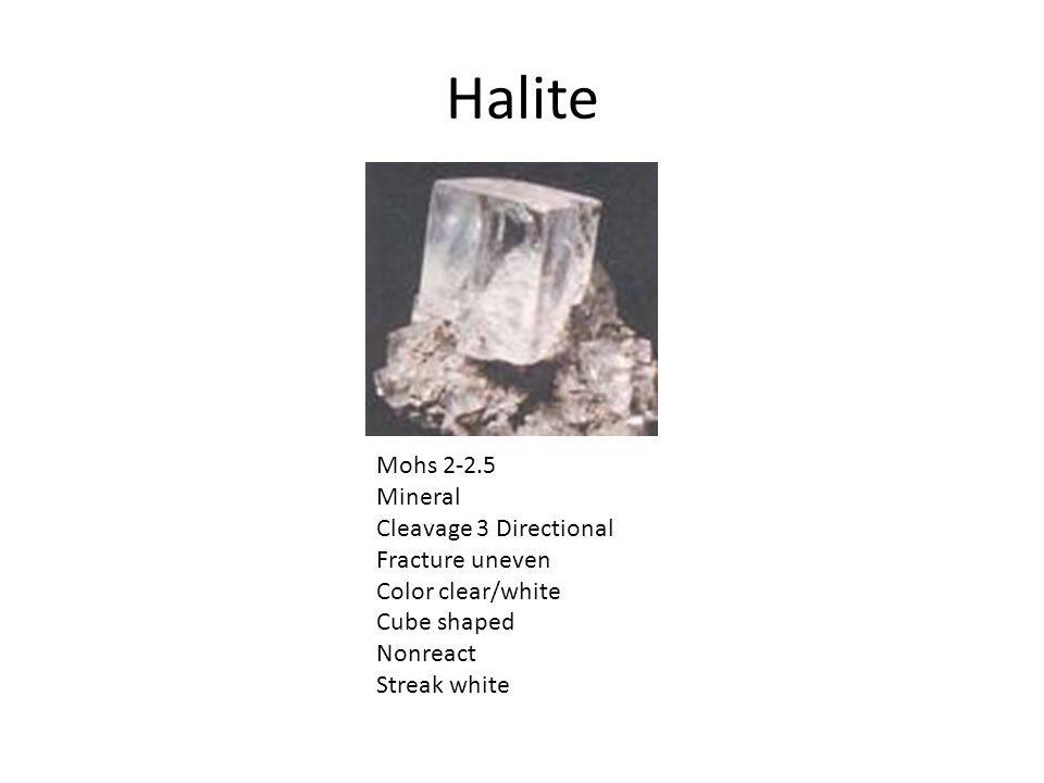 Halite Mohs 2-2.5 Mineral Cleavage 3 Directional Fracture uneven Color clear/white Cube shaped Nonreact Streak white