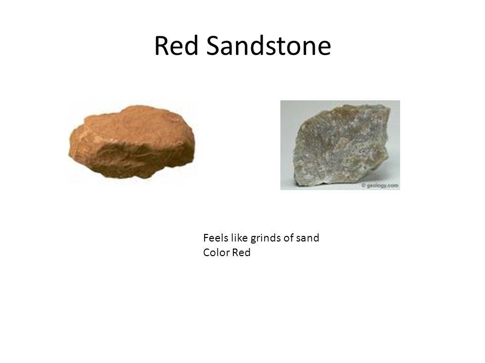 Red Sandstone Feels like grinds of sand Color Red