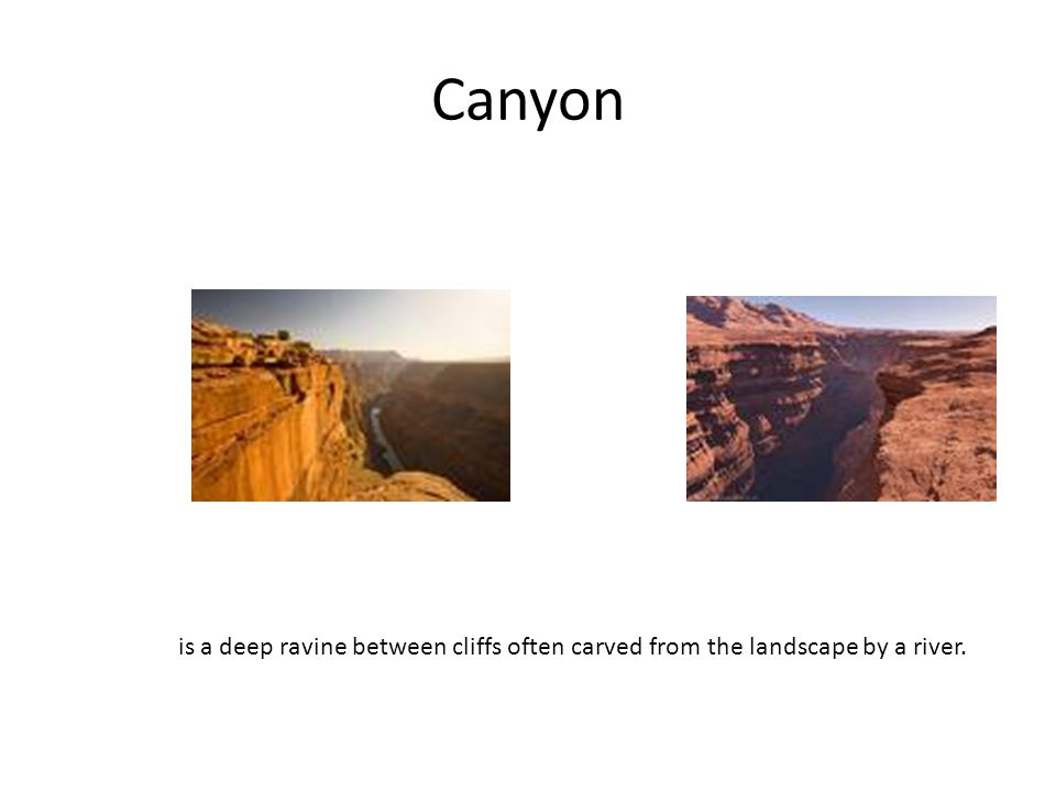 Canyon is a deep ravine between cliffs often carved from the landscape by a river.