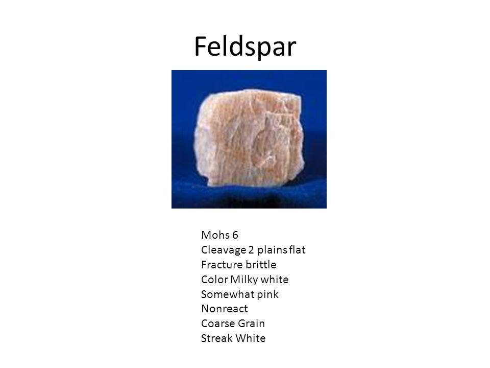 Feldspar Mohs 6 Cleavage 2 plains flat Fracture brittle Color Milky white Somewhat pink Nonreact Coarse Grain Streak White