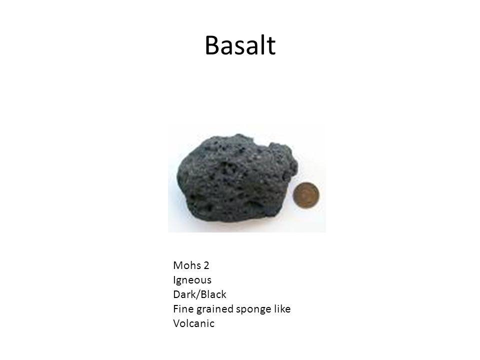 Basalt Mohs 2 Igneous Dark/Black Fine grained sponge like Volcanic