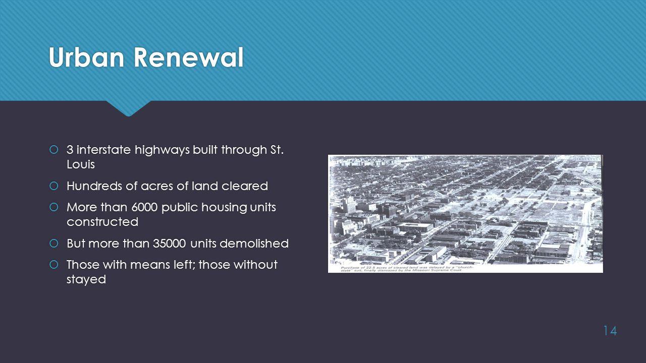 Urban Renewal 14  3 interstate highways built through St.