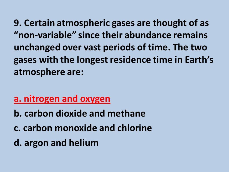 """9. Certain atmospheric gases are thought of as """"non-variable"""" since their abundance remains unchanged over vast periods of time. The two gases with th"""