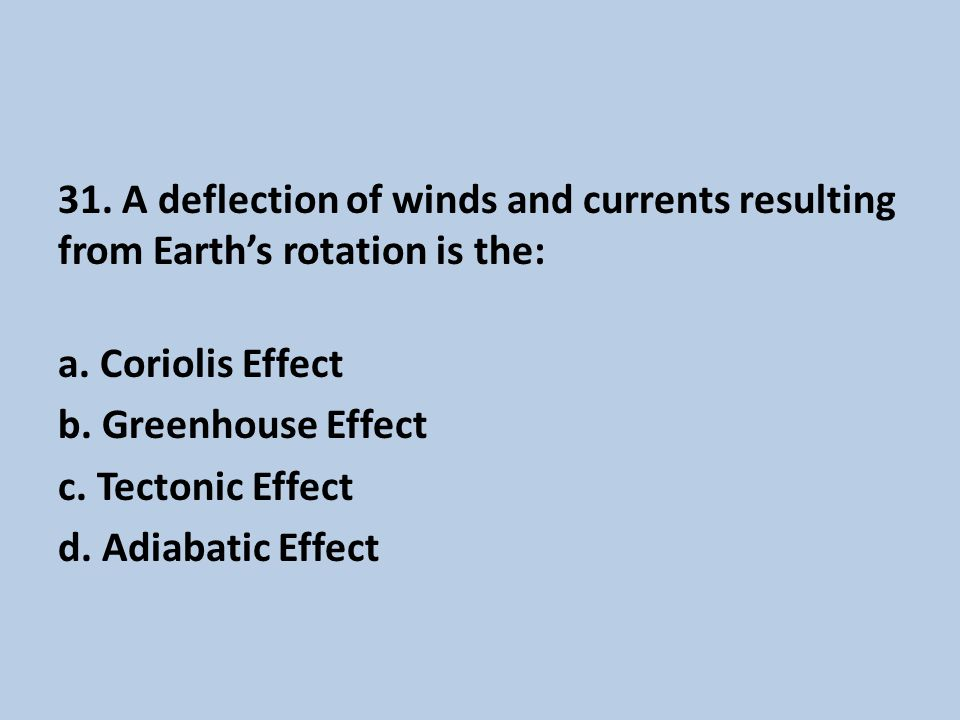 31.A deflection of winds and currents resulting from Earth's rotation is the: a.
