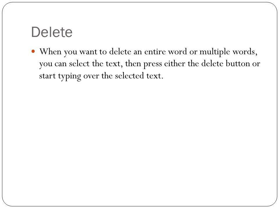 Moving Text in a Document Dragging & Dropping: select the text you want to move, press and hold down the left mouse button while you drag the selected text to a new location, and then release the mouse button.