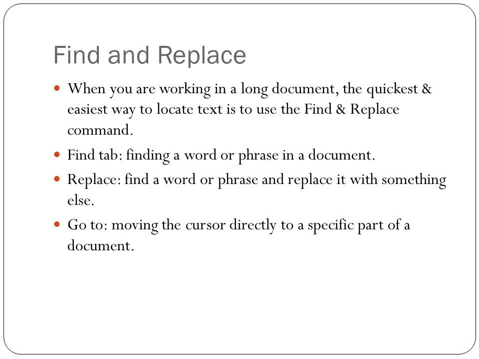 Find and Replace When you are working in a long document, the quickest & easiest way to locate text is to use the Find & Replace command. Find tab: fi