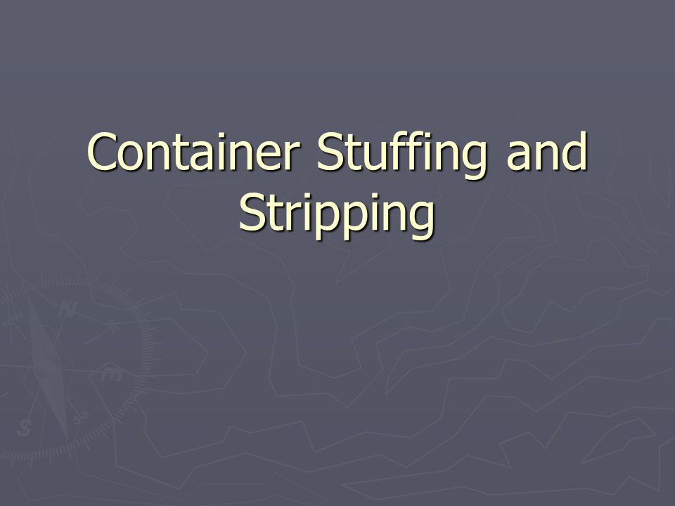 Container Stuffing and Stripping