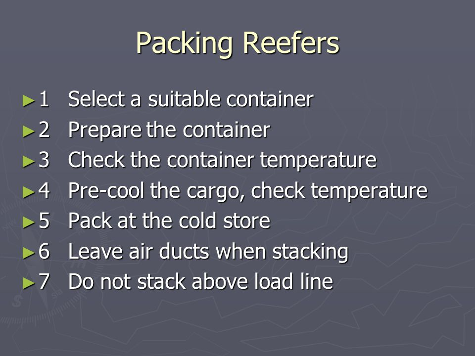 Packing Reefers ► 1Select a suitable container ► 2Prepare the container ► 3Check the container temperature ► 4Pre-cool the cargo, check temperature ►