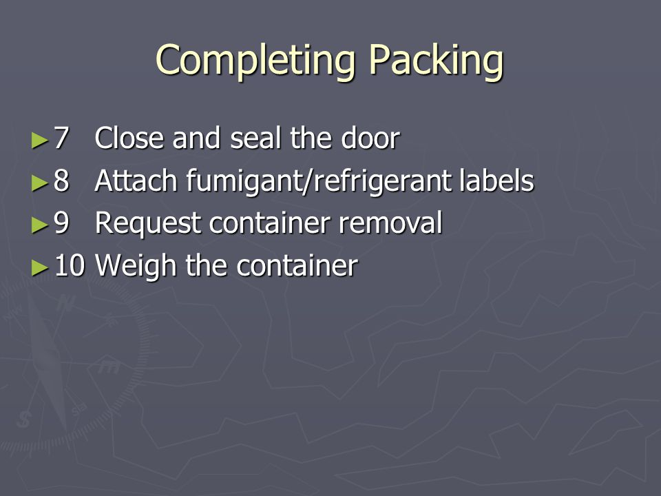 Completing Packing ► 7Close and seal the door ► 8Attach fumigant/refrigerant labels ► 9Request container removal ► 10Weigh the container