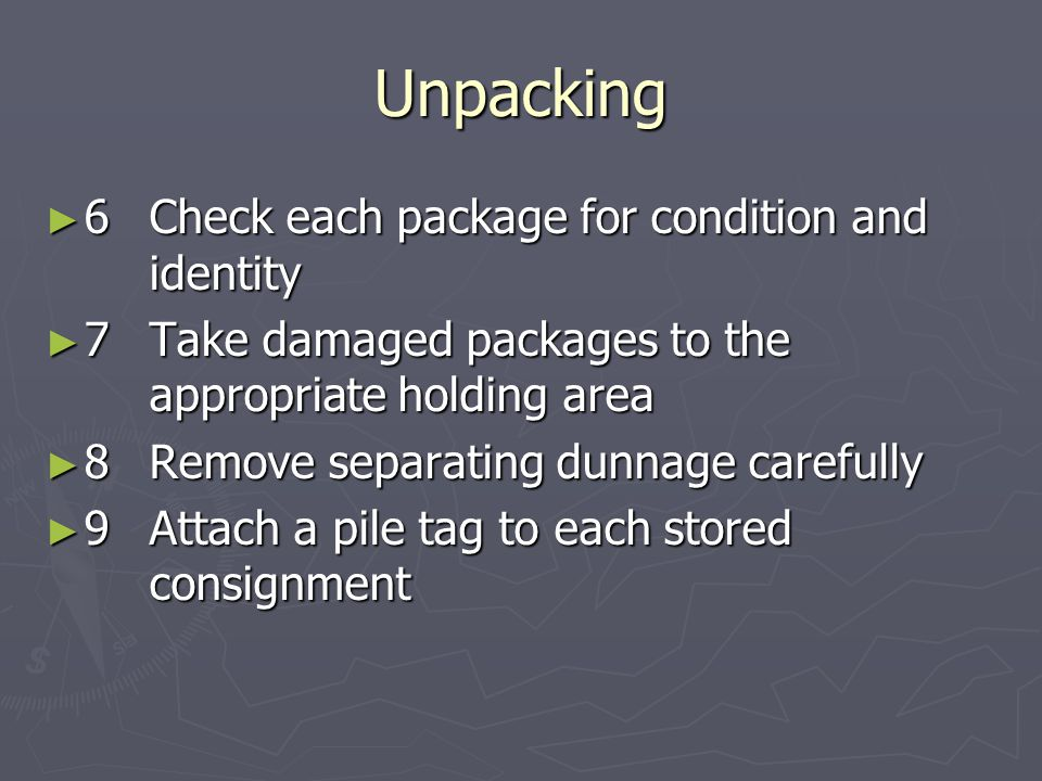 Unpacking ► 6Check each package for condition and identity ► 7Take damaged packages to the appropriate holding area ► 8Remove separating dunnage caref