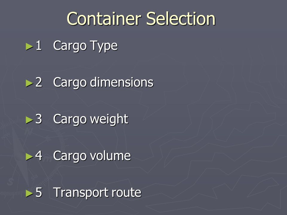 Container Selection ► 1Cargo Type ► 2Cargo dimensions ► 3Cargo weight ► 4Cargo volume ► 5Transport route