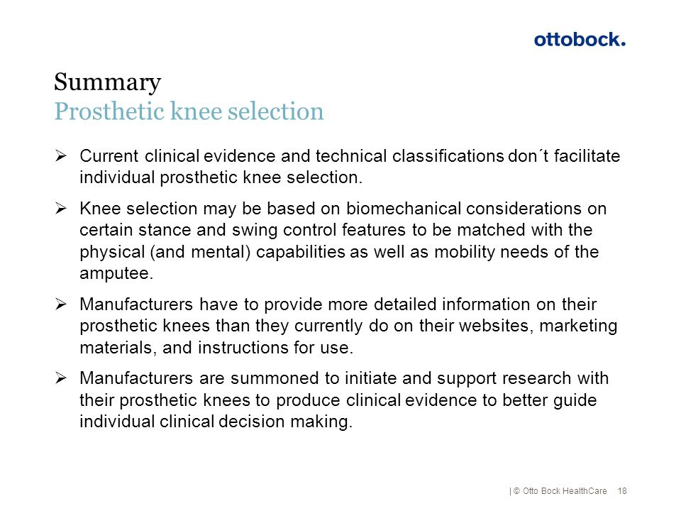 | © Otto Bock HealthCare Summary  Current clinical evidence and technical classifications don´t facilitate individual prosthetic knee selection.  Kn