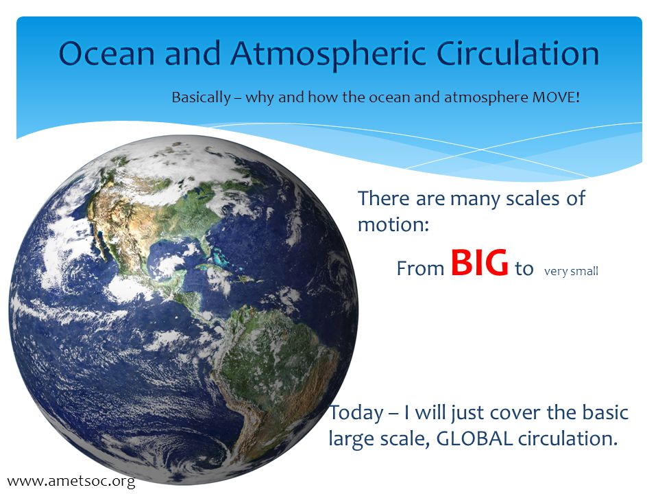  Susan Howard  Earth & Space Research Basically – why and how the ocean and atmosphere MOVE.