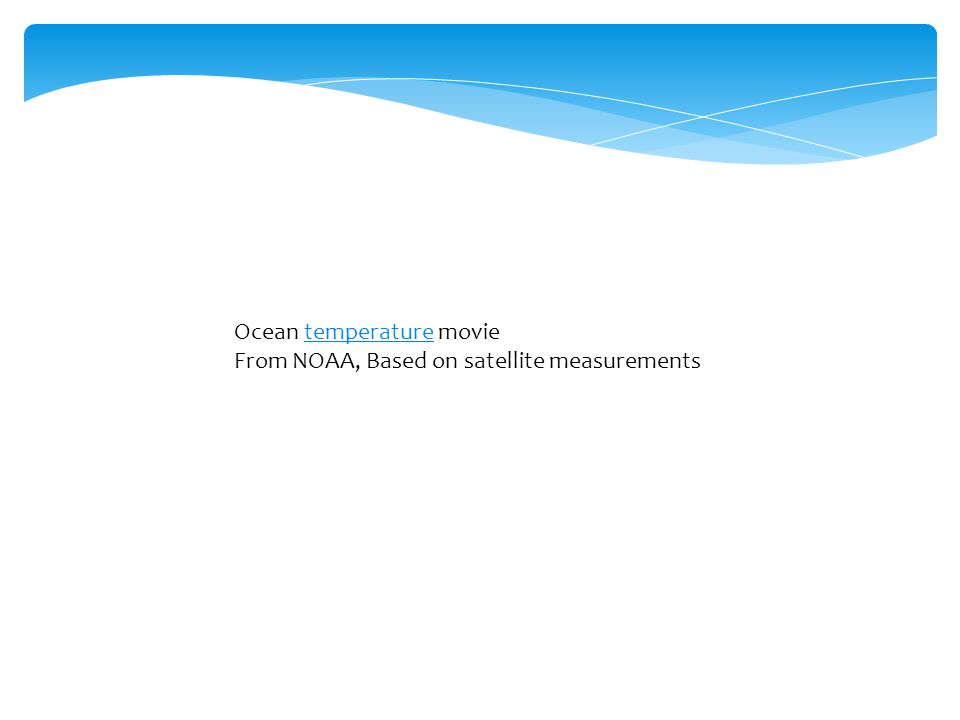 Ocean temperature movietemperature From NOAA, Based on satellite measurements