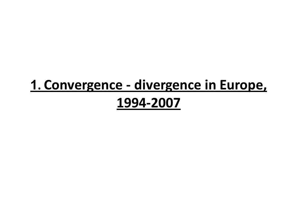 1. Convergence - divergence in Europe, 1994-2007
