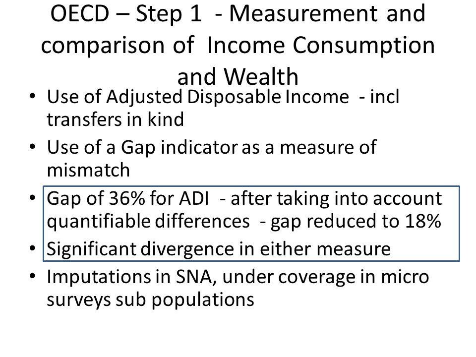 OECD - Step 1 - Comparison of micro data and National Accounts totals Micro- macro comparisons between 80% - 120% OK Interest - Distributed income of Corporations and income from self employed - poor Seem to be comparing different years for different countries together Comparison between National micro source and IDD may also relate to different years - eg saving for 2006/7: NZ -3% and 2009/10: +16% AU