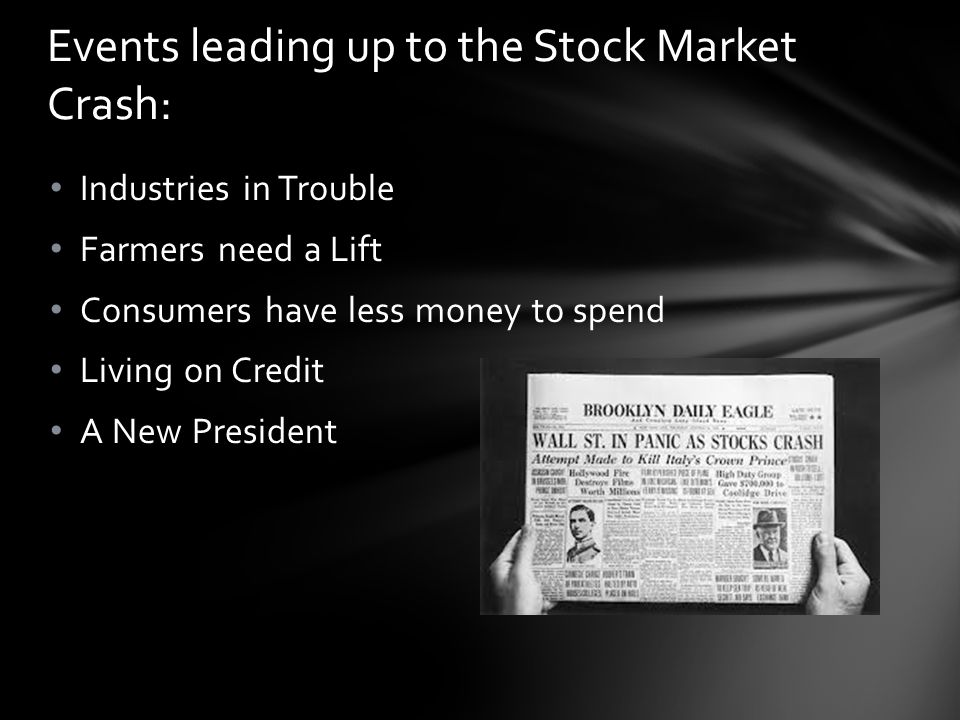 Industries in Trouble Farmers need a Lift Consumers have less money to spend Living on Credit A New President Events leading up to the Stock Market Cr