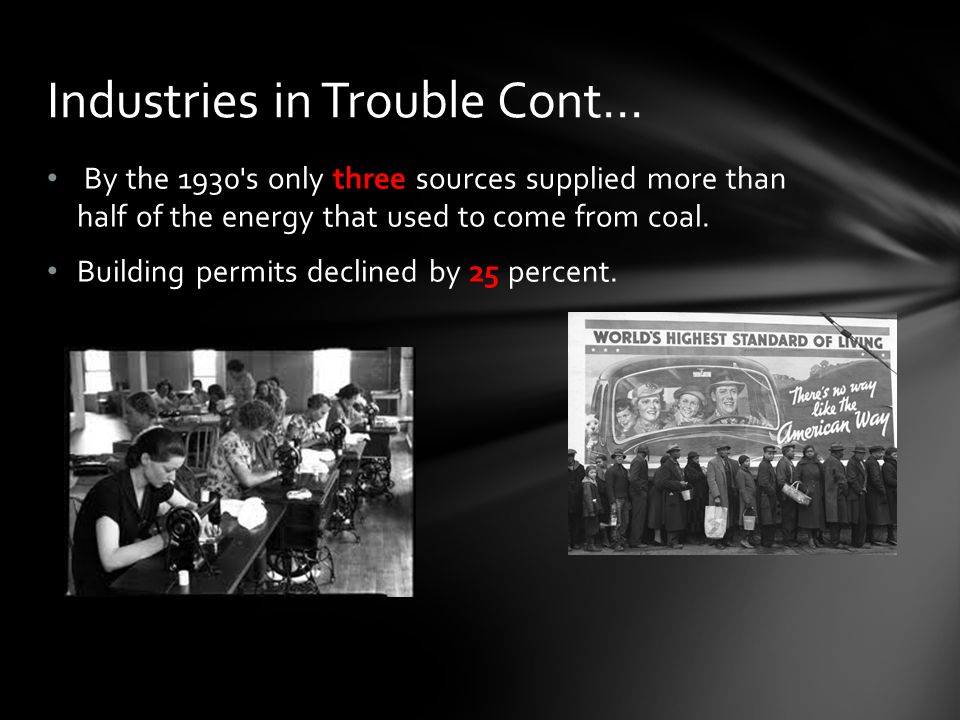 By the 1930's only three sources supplied more than half of the energy that used to come from coal. Building permits declined by 25 percent. Industrie