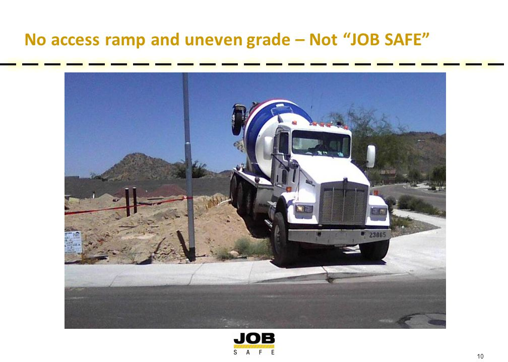 "10 No access ramp and uneven grade – Not ""JOB SAFE"""