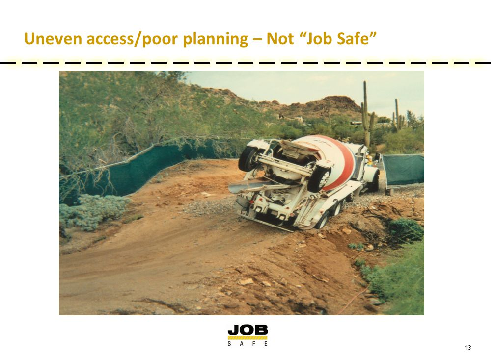 13 Uneven access/poor planning – Not Job Safe