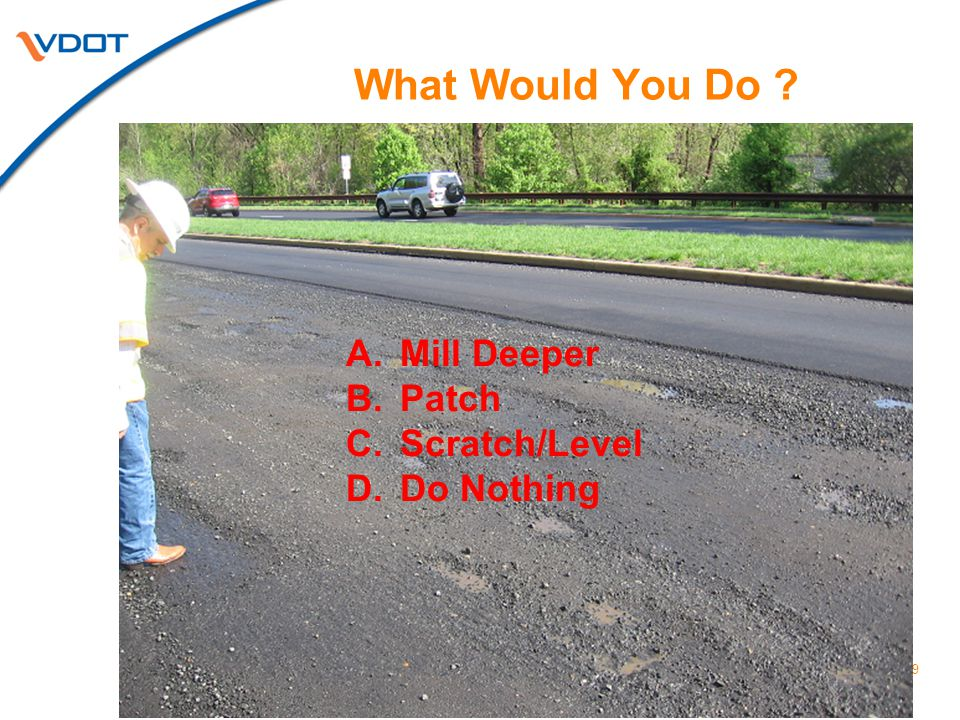19 What Would You Do ? A.Mill Deeper B.Patch C.Scratch/Level D.Do Nothing