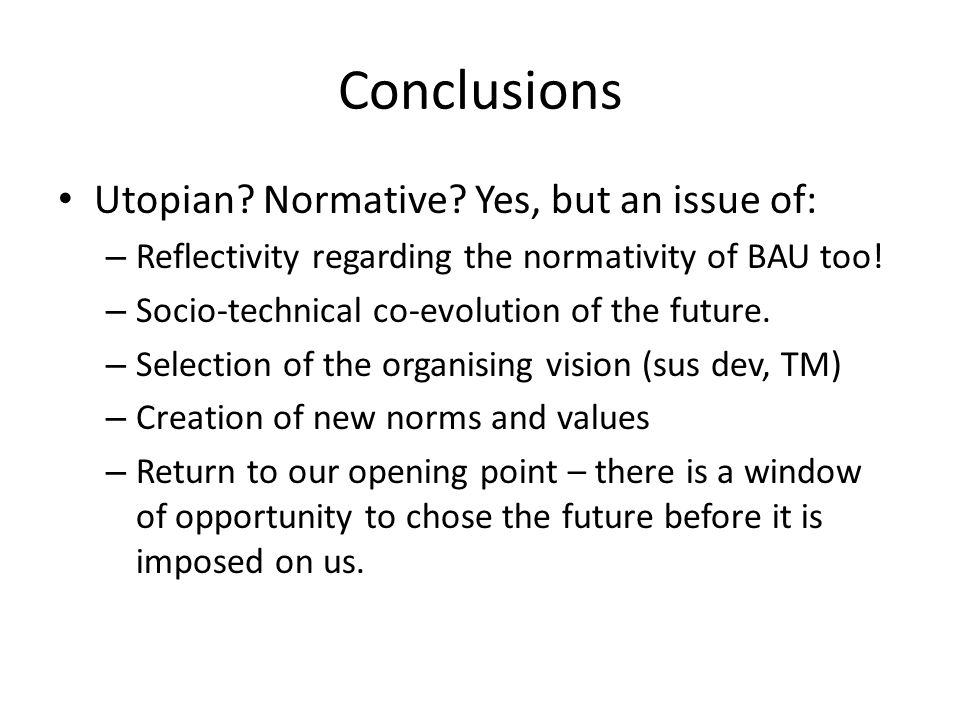 Conclusions Utopian. Normative.