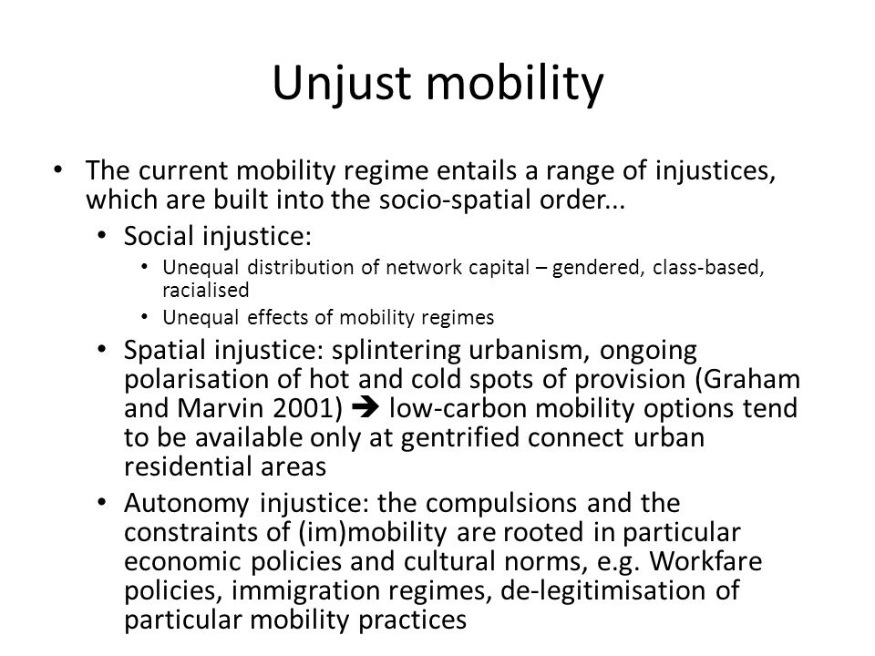 Unjust mobility The current mobility regime entails a range of injustices, which are built into the socio-spatial order...