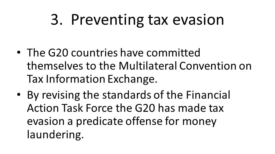 3. Preventing tax evasion The G20 countries have committed themselves to the Multilateral Convention on Tax Information Exchange. By revising the stan