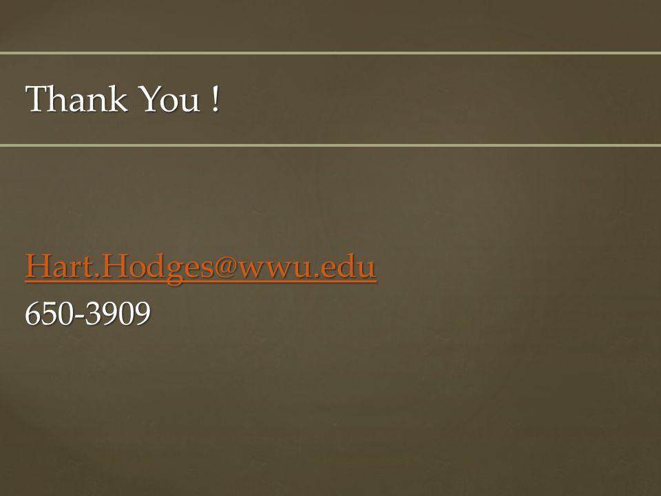 Hart.Hodges@wwu.edu 650-3909 Thank You !