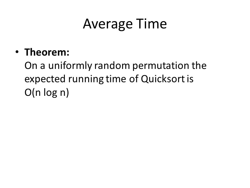 Average Time Theorem: On a uniformly random permutation the expected running time of Quicksort is O(n log n)