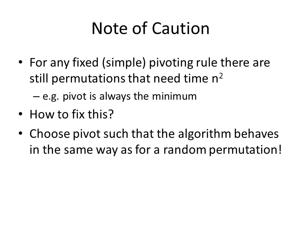 Note of Caution For any fixed (simple) pivoting rule there are still permutations that need time n 2 – e.g.