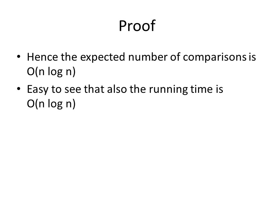 Proof Hence the expected number of comparisons is O(n log n) Easy to see that also the running time is O(n log n)