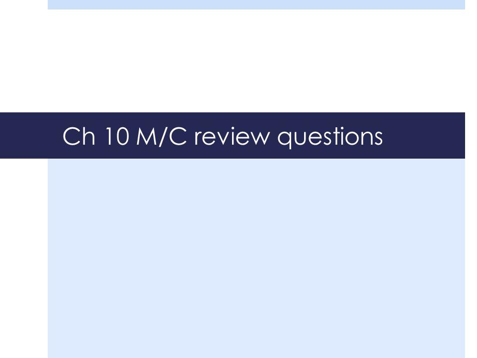 Ch 10 M/C review questions