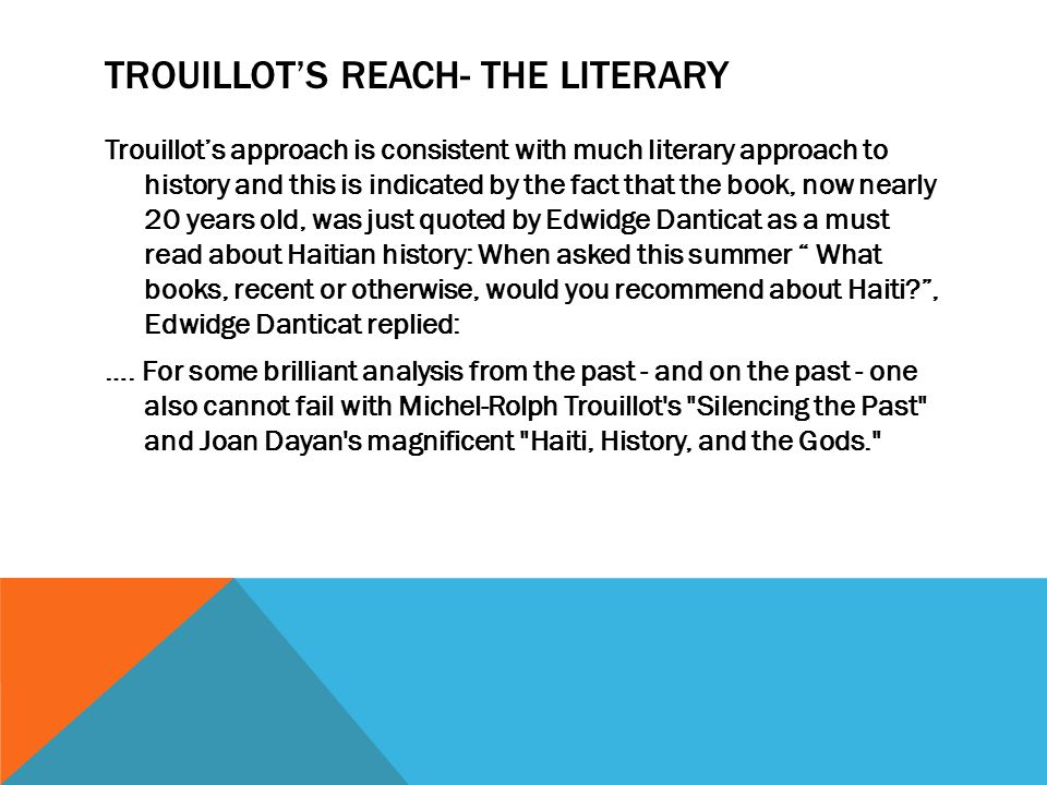 CONNECTIONS TO COURSE READINGS That there may be a parallel between Trouillot's focus on how historical narratives are made and the attention Walcott and Dabydeen pay in their poems to the circumstances under which Indo-Caribbean writers produce their work; namely, the migration to England to write about home as well as the historical ccircumstance that folk culture became accepted/desired as a literary subject.