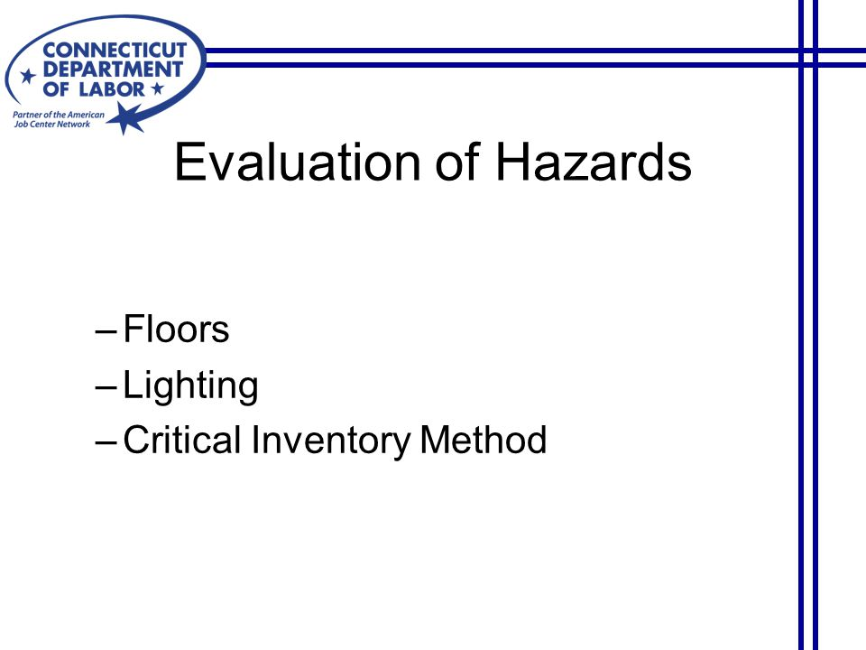 Evaluation of Hazards –Floors –Lighting –Critical Inventory Method