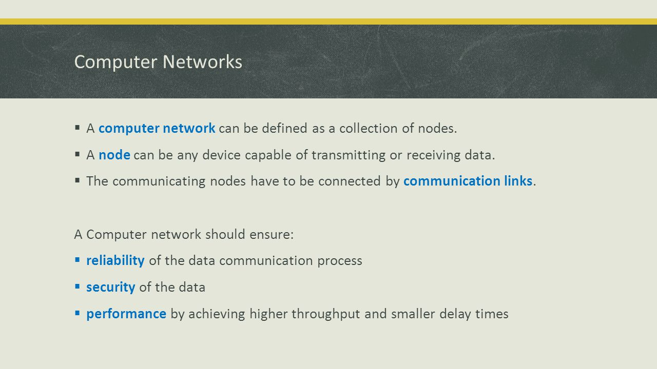 Computer Networks  A computer network can be defined as a collection of nodes.  A node can be any device capable of transmitting or receiving data.