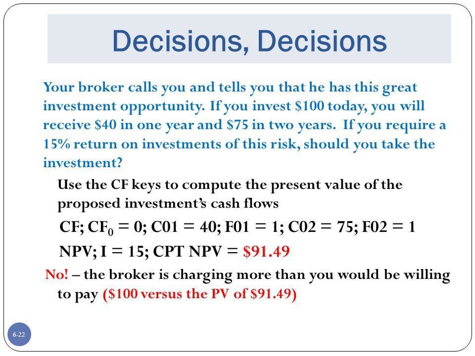 6-22 Decisions, Decisions Your broker calls you and tells you that he has this great investment opportunity.
