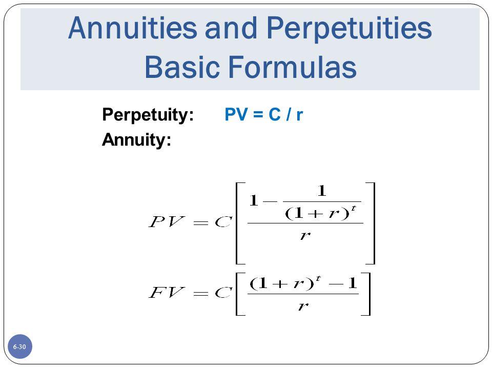 6-30 Annuities and Perpetuities Basic Formulas Perpetuity: PV = C / r Annuity: