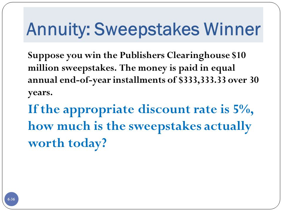 6-36 Annuity: Sweepstakes Winner Suppose you win the Publishers Clearinghouse $10 million sweepstakes.
