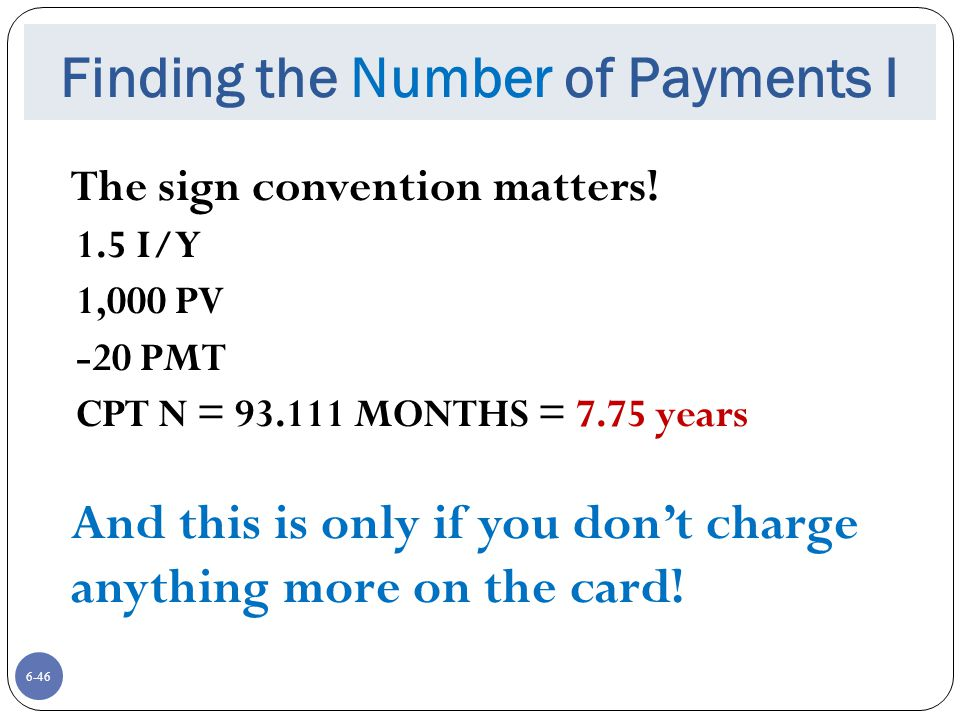6-46 Finding the Number of Payments I The sign convention matters.