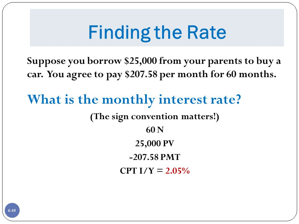 6-49 Finding the Rate Suppose you borrow $25,000 from your parents to buy a car.