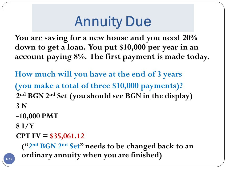 6-53 Annuity Due You are saving for a new house and you need 20% down to get a loan.