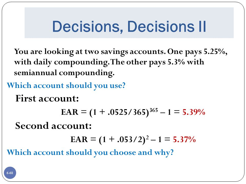 6-68 Decisions, Decisions II You are looking at two savings accounts.