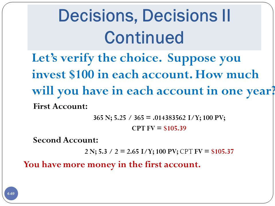 6-69 Decisions, Decisions II Continued Let's verify the choice.