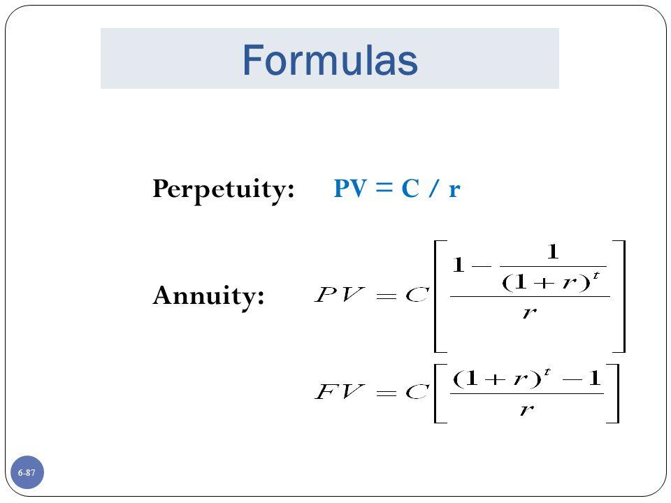 6-87 Formulas Perpetuity: PV = C / r Annuity: