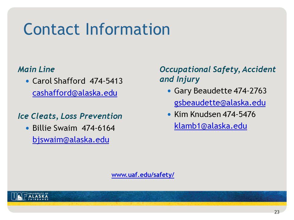 Contact Information Main Line Carol Shafford 474-5413 cashafford@alaska.edu Ice Cleats, Loss Prevention Billie Swaim 474-6164 bjswaim@alaska.edu Occup