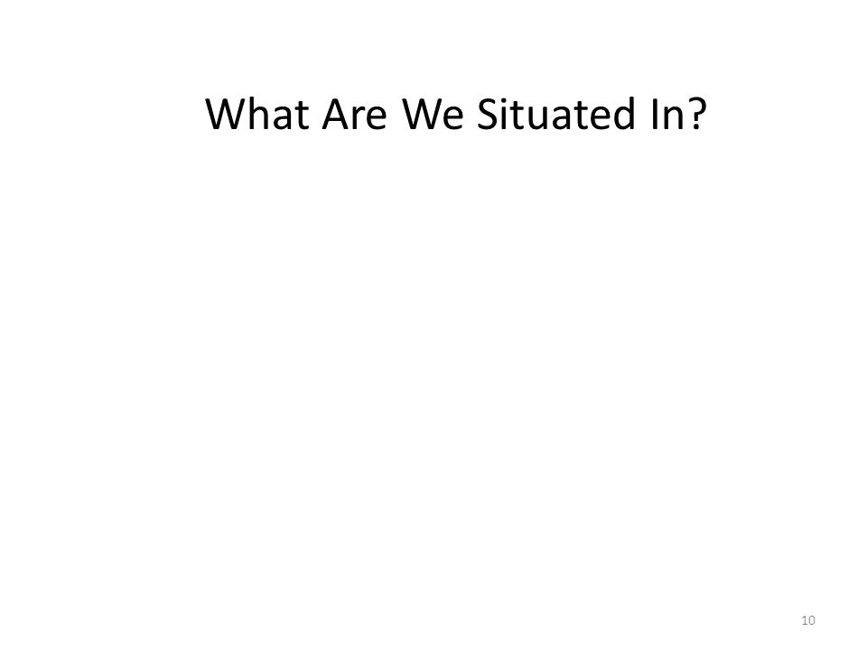 10 What Are We Situated In